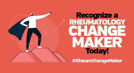 Recognize A Rheumatology Change Maker Today